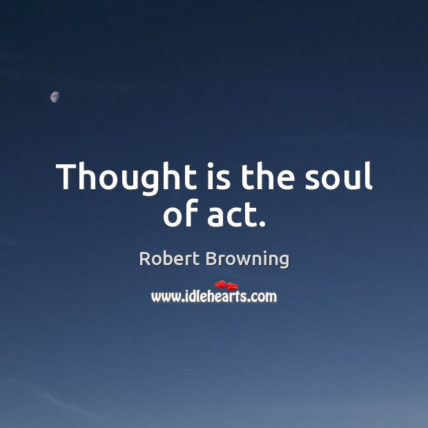 Thought is the soul of act. Image