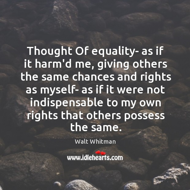 Thought Of equality- as if it harm'd me, giving others the same Image