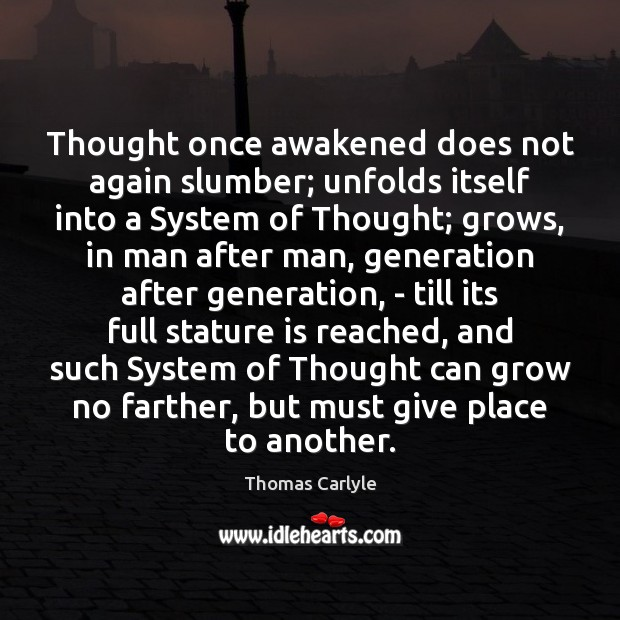 Thought once awakened does not again slumber; unfolds itself into a System Image