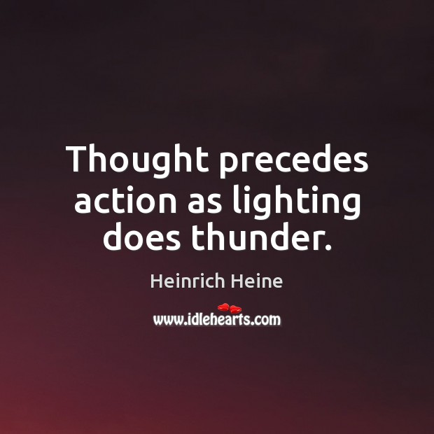 Thought precedes action as lighting does thunder. Heinrich Heine Picture Quote