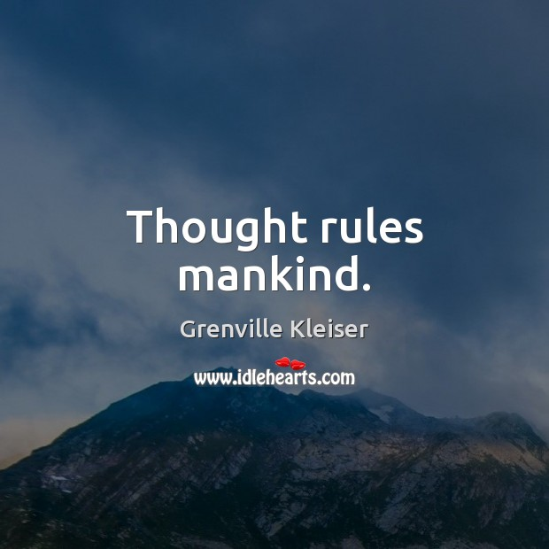Thought rules mankind. Grenville Kleiser Picture Quote