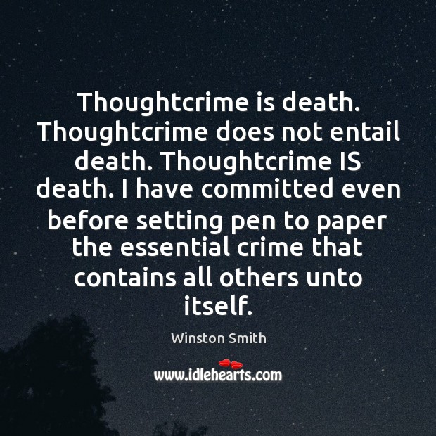 Thoughtcrime is death. Thoughtcrime does not entail death. Thoughtcrime IS death. I Winston Smith Picture Quote
