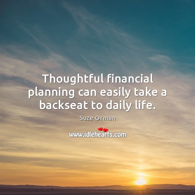 Image, Thoughtful financial planning can easily take a backseat to daily life.