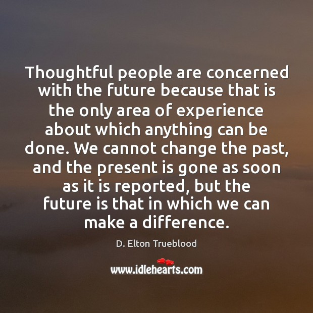 Thoughtful people are concerned with the future because that is the only Image