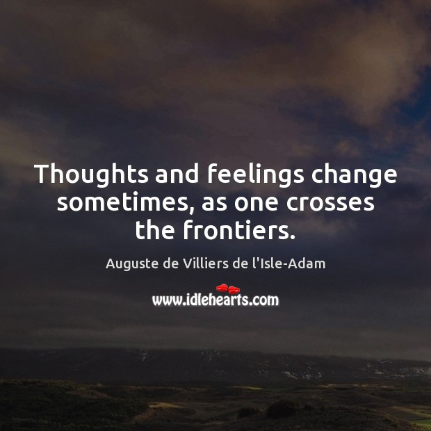 Image, Thoughts and feelings change sometimes, as one crosses the frontiers.