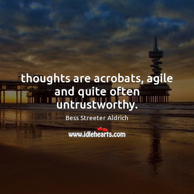 Image, Thoughts are acrobats, agile and quite often untrustworthy.