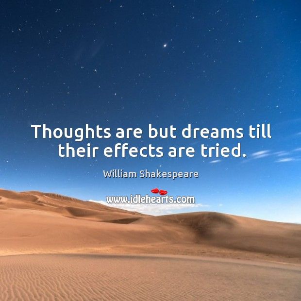 Image, Thoughts are but dreams till their effects are tried.