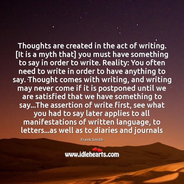 Thoughts are created in the act of writing. [It is a myth Image