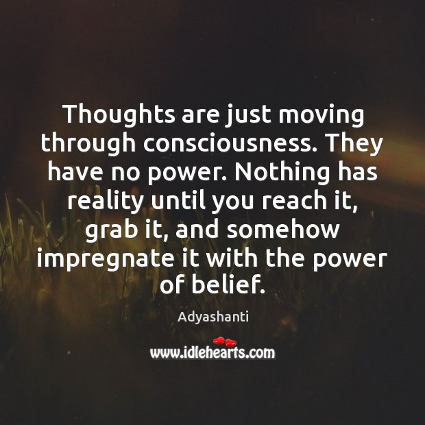 Image, Thoughts are just moving through consciousness. They have no power. Nothing has