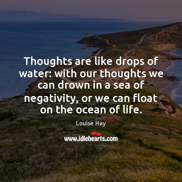 Thoughts are like drops of water: with our thoughts we can drown Sea Quotes Image