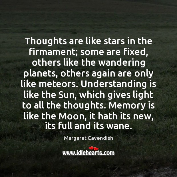 Thoughts are like stars in the firmament; some are fixed, others like Margaret Cavendish Picture Quote