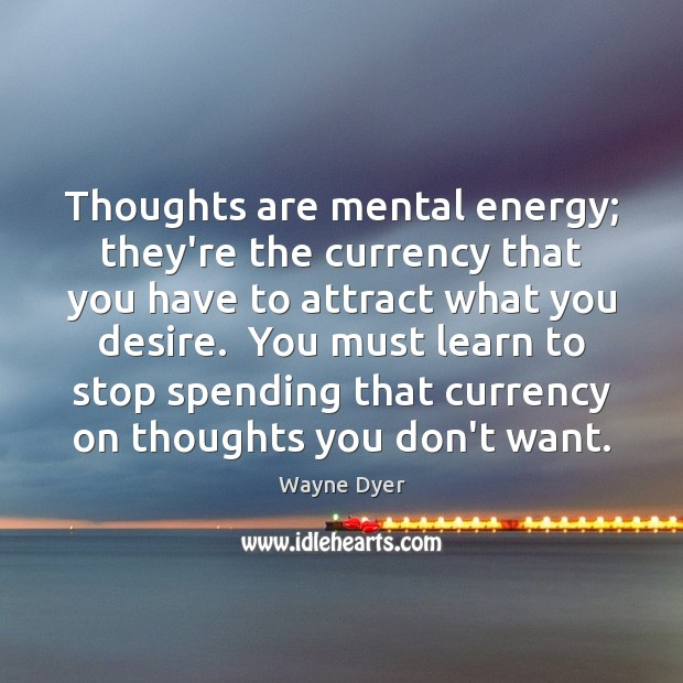 Image, Thoughts are mental energy; they're the currency that you have to attract