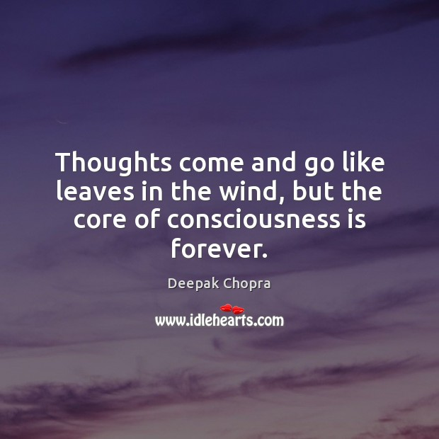 Image, Thoughts come and go like leaves in the wind, but the core of consciousness is forever.