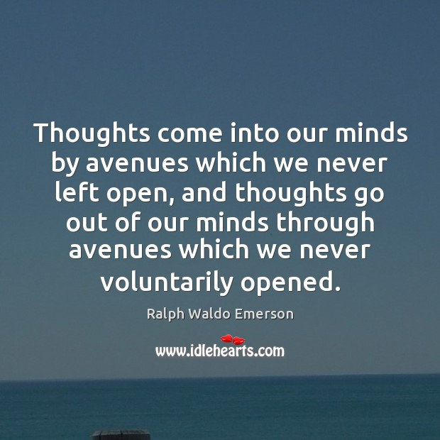 Image, Thoughts come into our minds by avenues which we never left open,