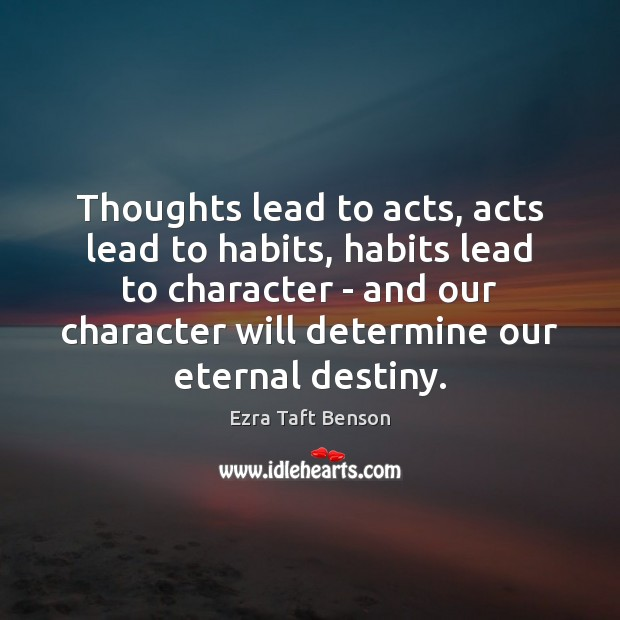 Image, Thoughts lead to acts, acts lead to habits, habits lead to character