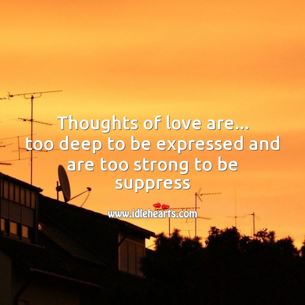 Image, Thoughts of love are too deep to be expressed and are too strong to be suppresse