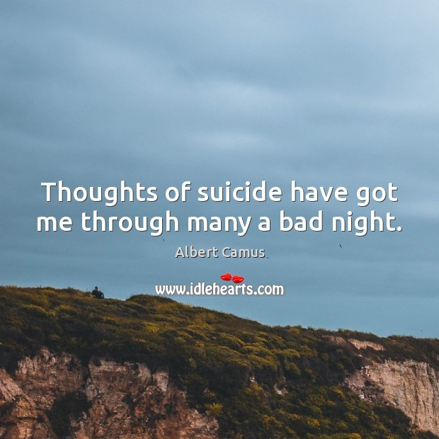 Image, Thoughts of suicide have got me through many a bad night.