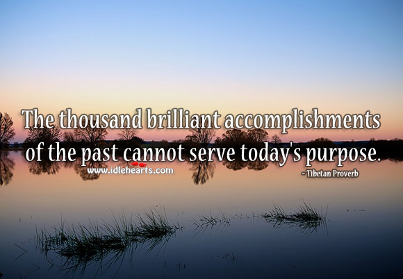 The thousand brilliant accomplishments of the past cannot serve today's purpose. Tibetan Proverbs Image