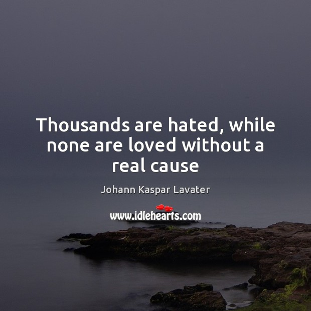 Thousands are hated, while none are loved without a real cause Image