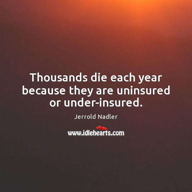Thousands die each year because they are uninsured or under-insured. Image