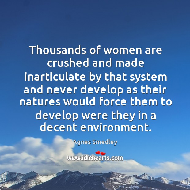 Thousands of women are crushed and made inarticulate by that system and never Image