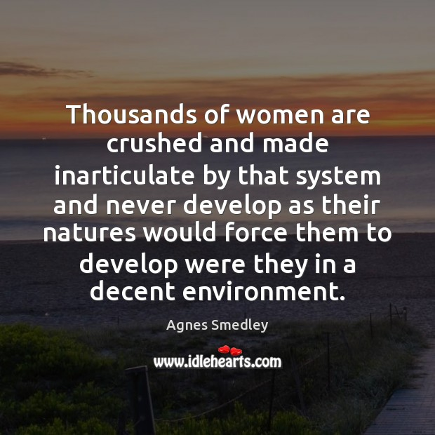 Thousands of women are crushed and made inarticulate by that system and Image