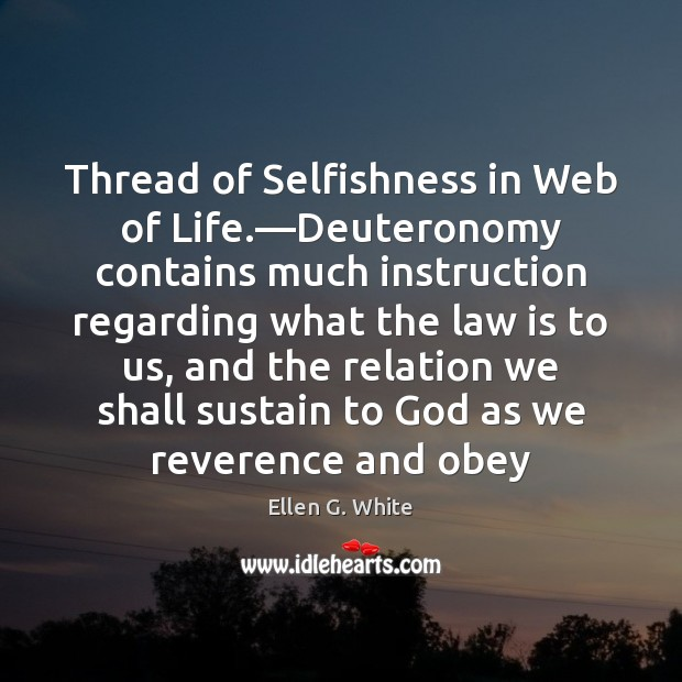 Image, Thread of Selfishness in Web of Life.—Deuteronomy contains much instruction regarding