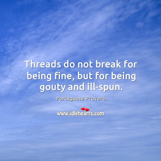 Threads do not break for being fine, but for being gouty and ill-spun. Image