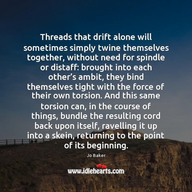 Threads that drift alone will sometimes simply twine themselves together, without need Image
