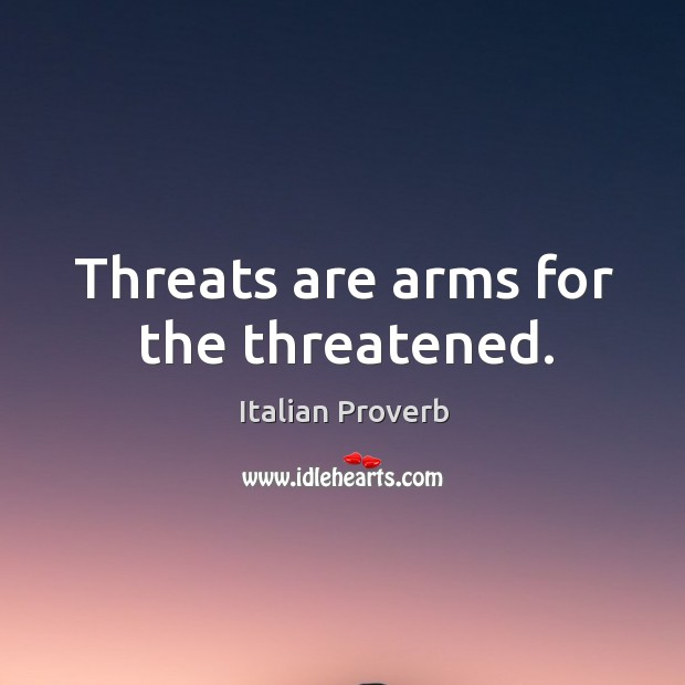 Image, Threats are arms for the threatened.