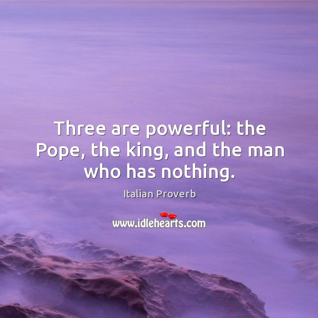 Image, Three are powerful: the pope, the king, and the man who has nothing.