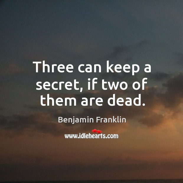 Three can keep a secret, if two of them are dead. Image