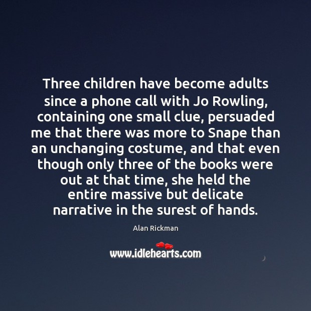 Three children have become adults since a phone call with Jo Rowling, Alan Rickman Picture Quote