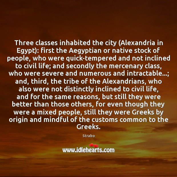 Three classes inhabited the city (Alexandria in Egypt): first the Aegyptian or Image