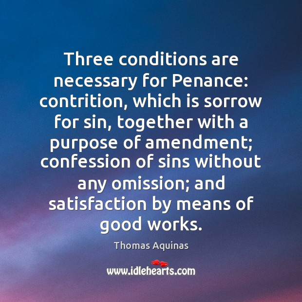 Three conditions are necessary for Penance: contrition, which is sorrow for sin, Thomas Aquinas Picture Quote