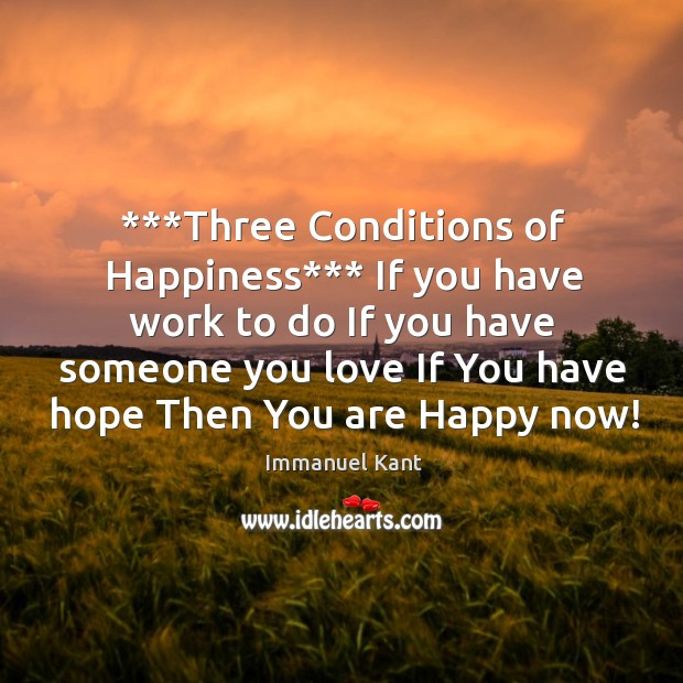 Image, ***Three Conditions of Happiness*** If you have work to do If you