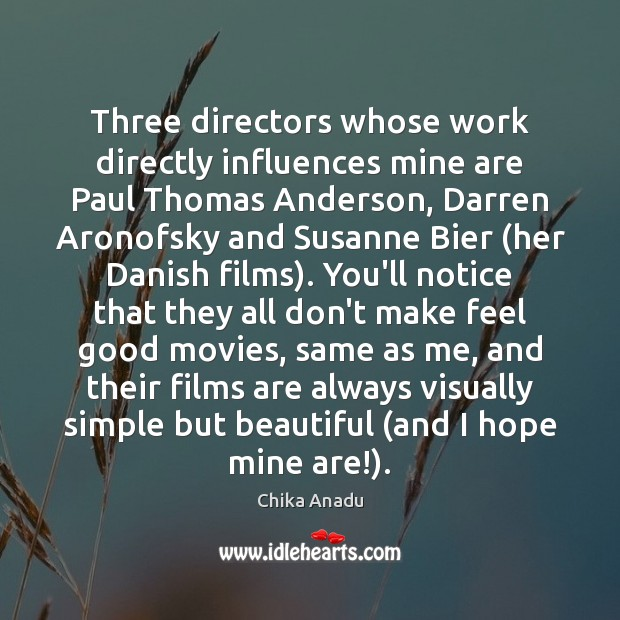 Image, Three directors whose work directly influences mine are Paul Thomas Anderson, Darren
