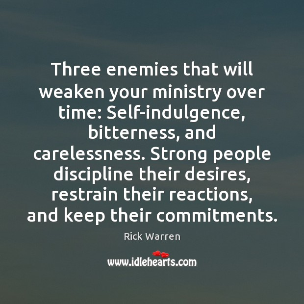Three enemies that will weaken your ministry over time: Self-indulgence, bitterness, and Image