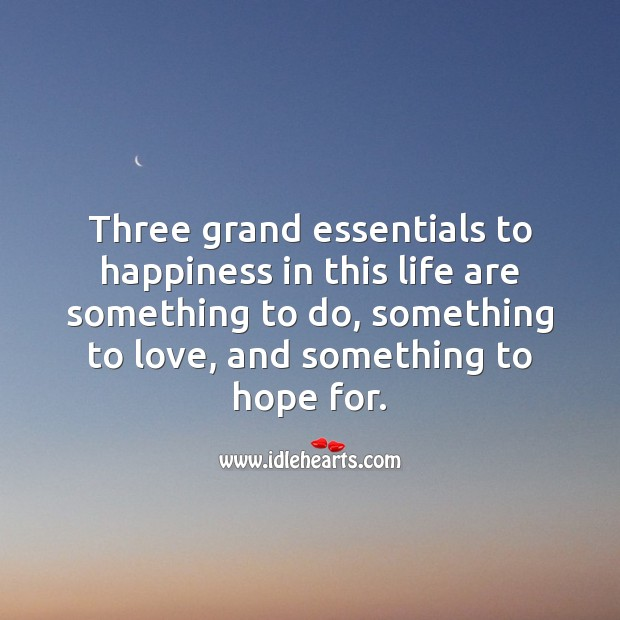 Image, Three grand essentials to happiness in this life