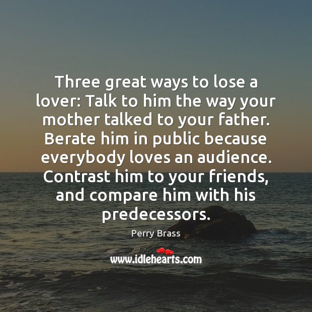 Three great ways to lose a lover: Talk to him the way Perry Brass Picture Quote