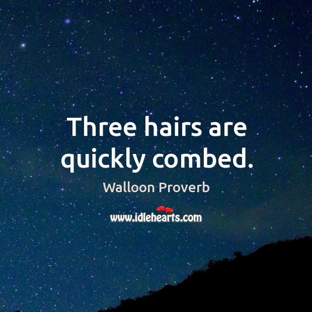 Three hairs are quickly combed. Walloon Proverbs Image
