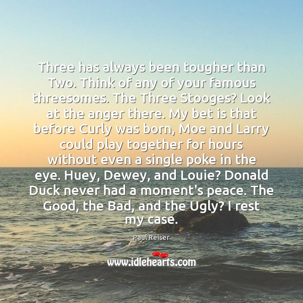 Three has always been tougher than Two. Think of any of your Paul Reiser Picture Quote