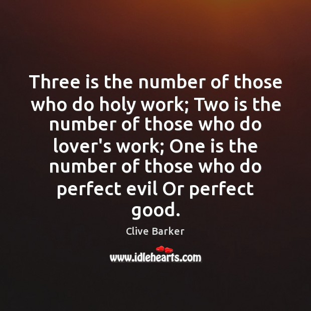 Three is the number of those who do holy work; Two is Clive Barker Picture Quote