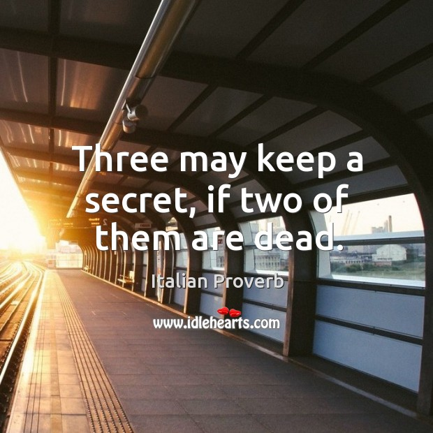 Image, Three may keep a secret, if two of them are dead.