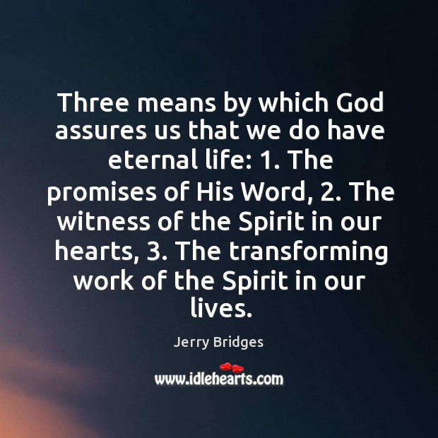 Three means by which God assures us that we do have eternal Jerry Bridges Picture Quote