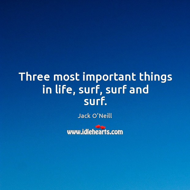 Three most important things in life, surf, surf and surf. Image