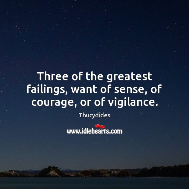 Three of the greatest failings, want of sense, of courage, or of vigilance. Image