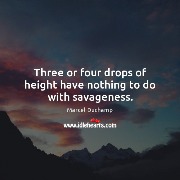 Three or four drops of height have nothing to do with savageness. Image
