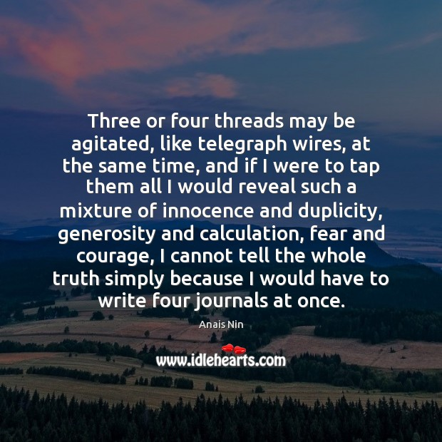 Three or four threads may be agitated, like telegraph wires, at the Anais Nin Picture Quote