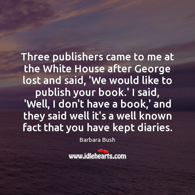 Three publishers came to me at the White House after George lost Image
